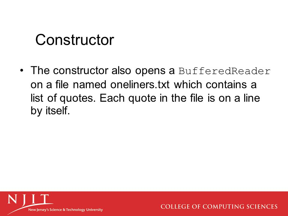 Constructor The constructor also opens a BufferedReader on a file named oneliners.txt which contains a list of quotes.