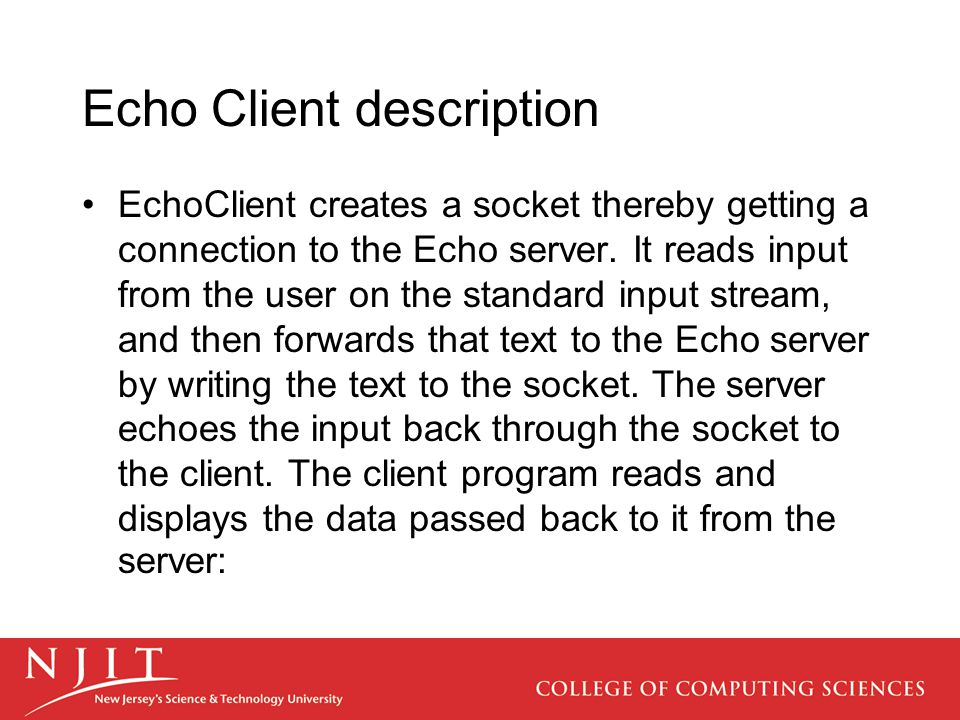 Echo Client description EchoClient creates a socket thereby getting a connection to the Echo server.