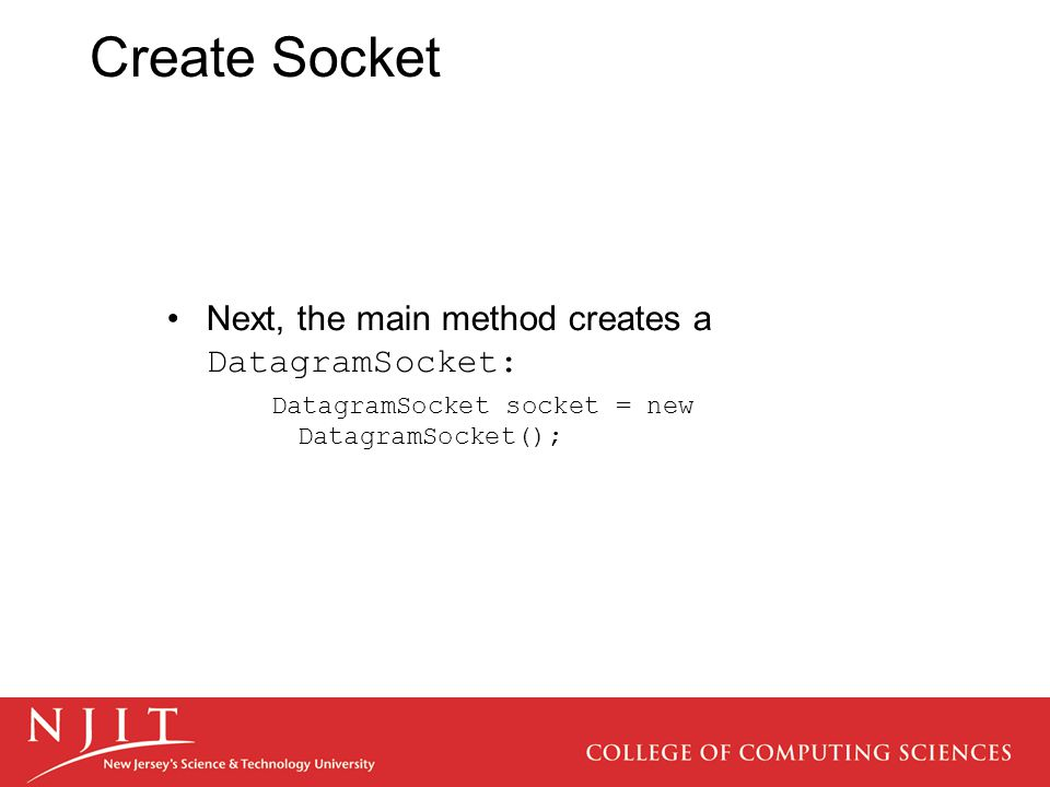 Create Socket Next, the main method creates a DatagramSocket: DatagramSocket socket = new DatagramSocket();