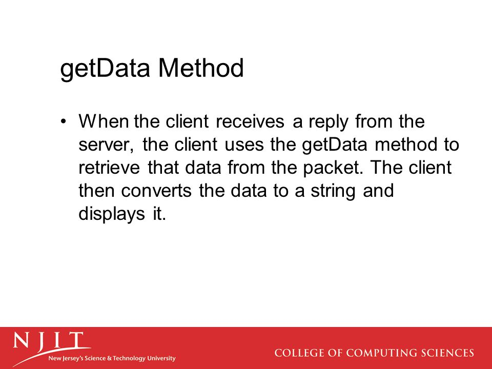 getData Method When the client receives a reply from the server, the client uses the getData method to retrieve that data from the packet.
