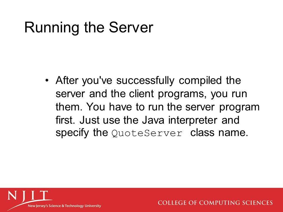 Running the Server After you ve successfully compiled the server and the client programs, you run them.