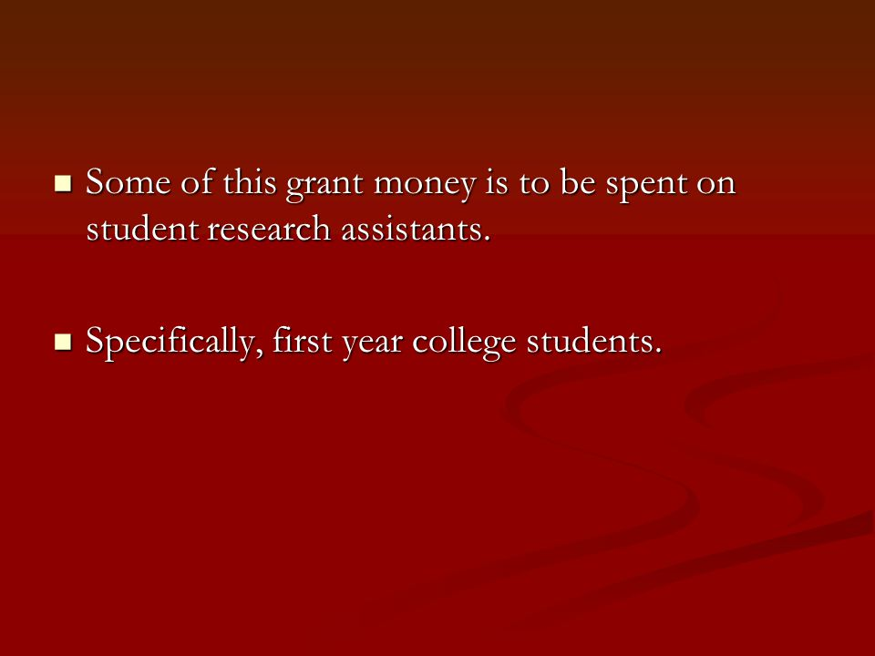 Some of this grant money is to be spent on student research assistants.