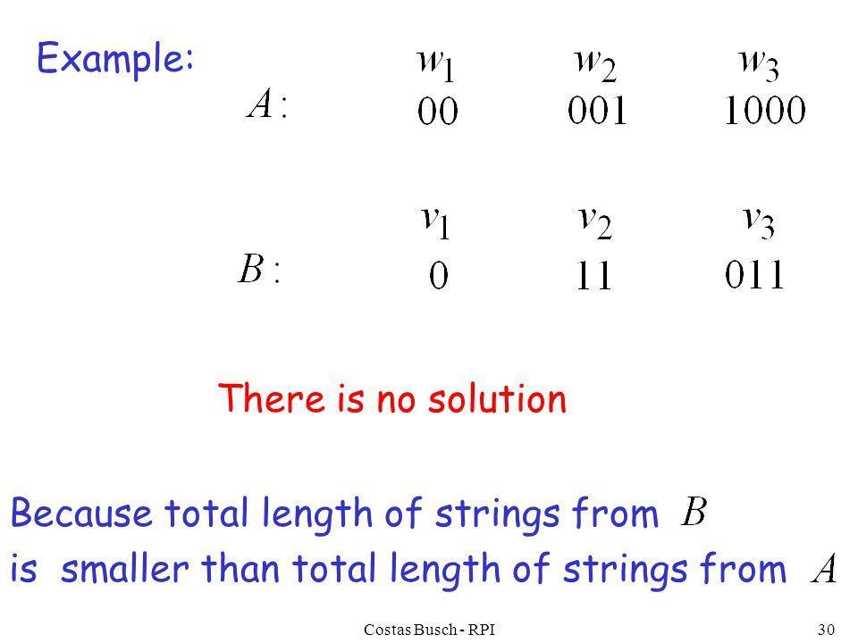 Costas Busch - RPI30 Example: There is no solution Because total length of strings from is smaller than total length of strings from