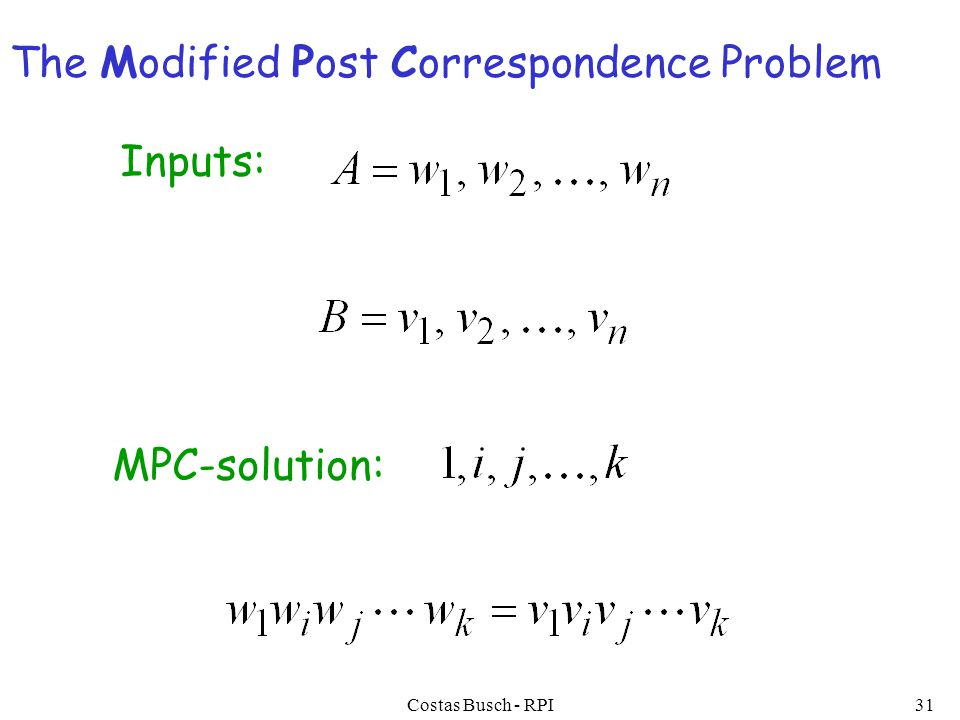 Costas Busch - RPI31 The Modified Post Correspondence Problem Inputs: MPC-solution: