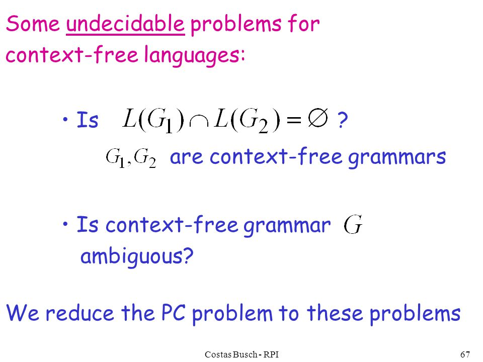 Costas Busch - RPI67 Some undecidable problems for context-free languages: Is context-free grammar ambiguous.