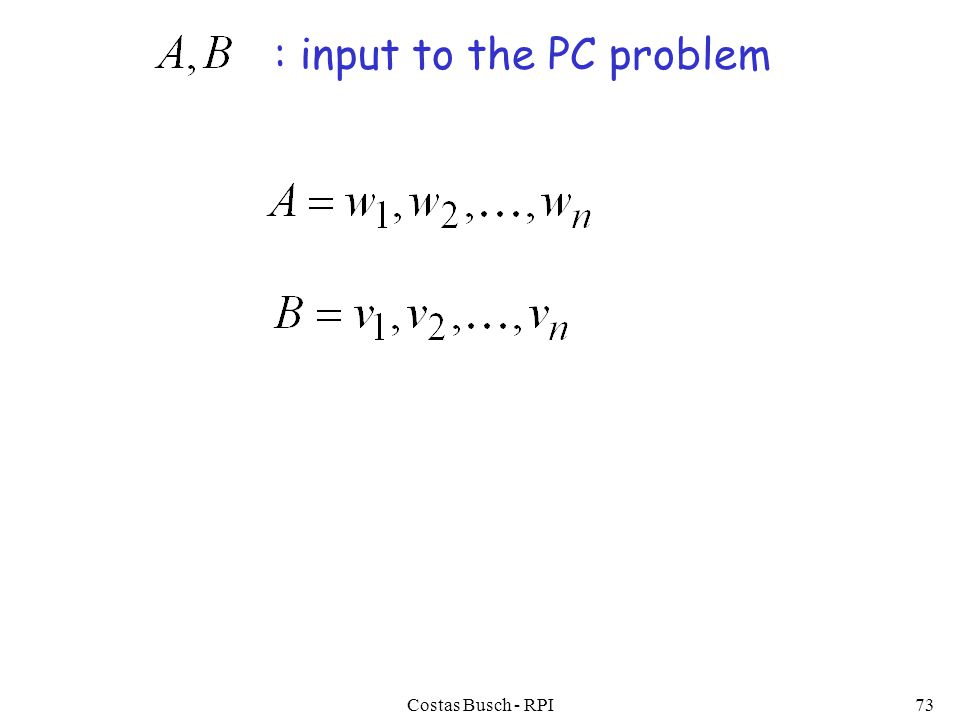 Costas Busch - RPI73 : input to the PC problem