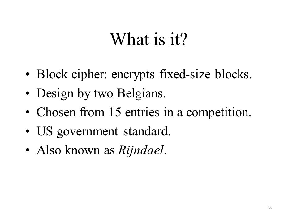 2 What is it. Block cipher: encrypts fixed-size blocks.