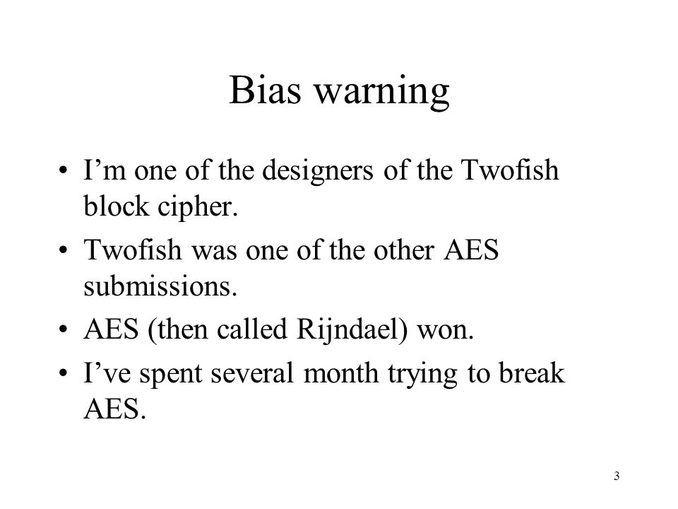 3 Bias warning I'm one of the designers of the Twofish block cipher.