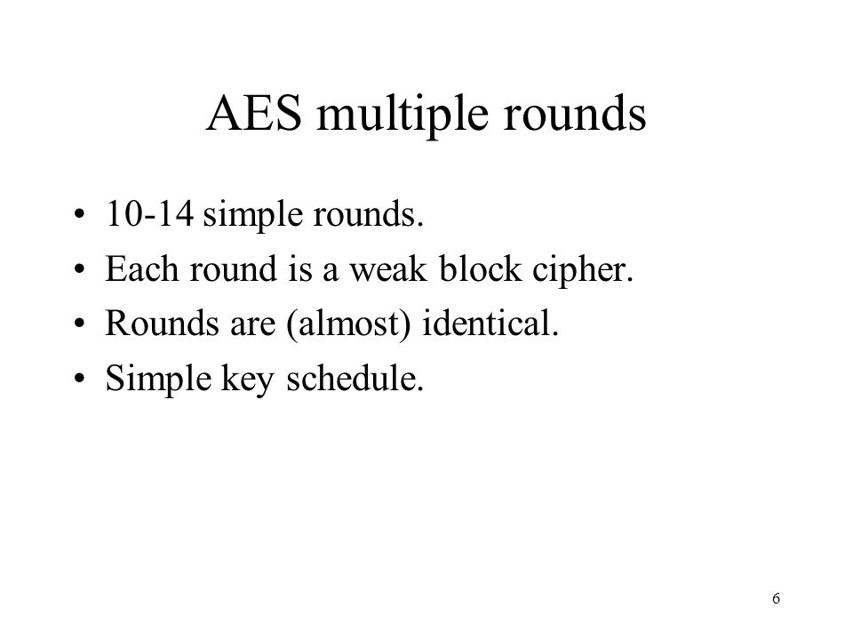 6 AES multiple rounds simple rounds. Each round is a weak block cipher.