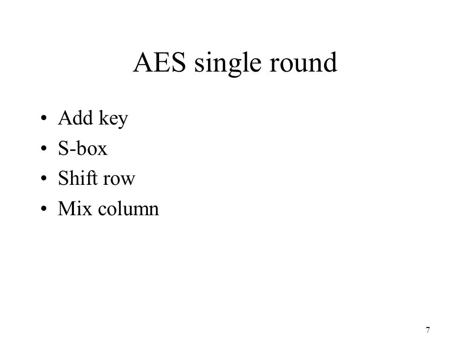 7 AES single round Add key S-box Shift row Mix column