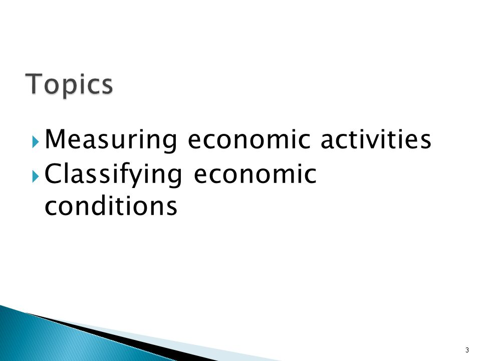  Measuring economic activities  Classifying economic conditions 3