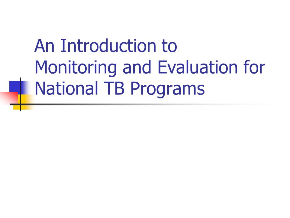 An Introduction to Monitoring and Evaluation for National TB Programs