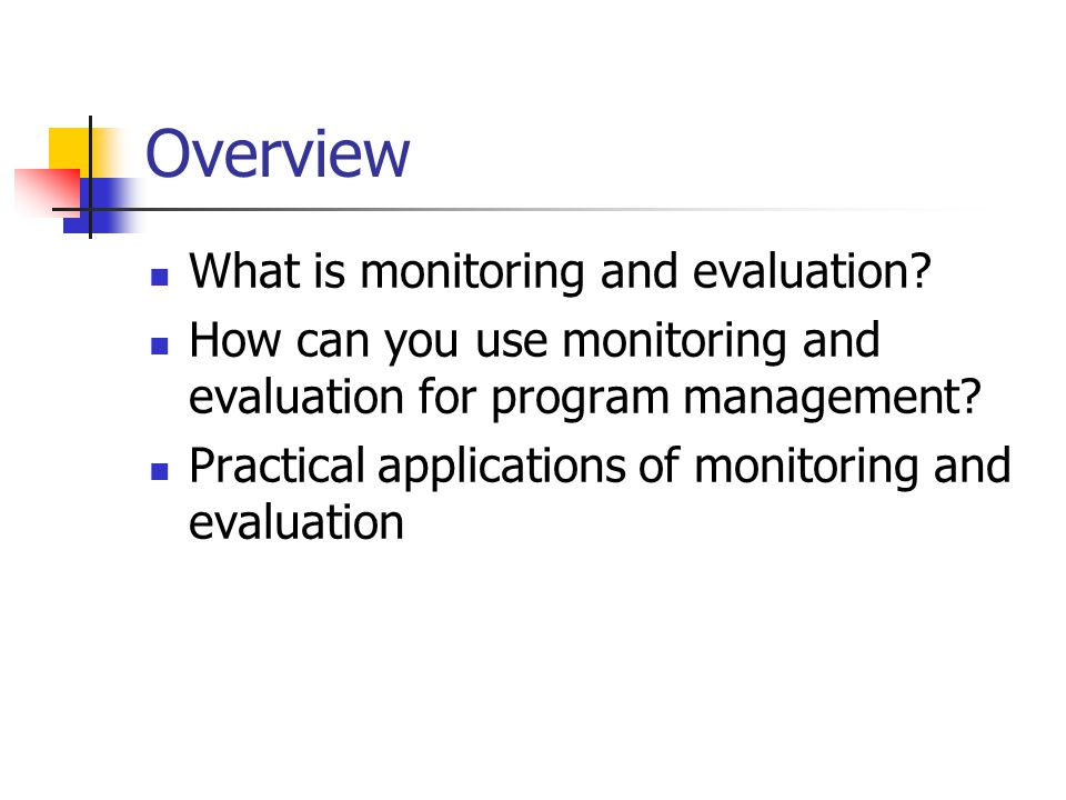 Overview What is monitoring and evaluation.