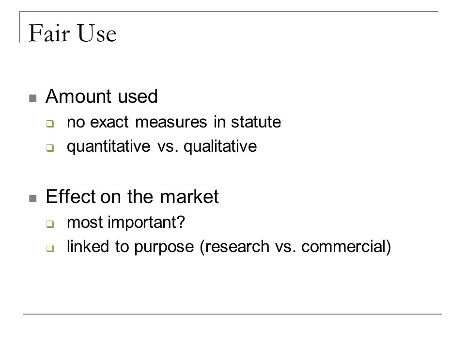 Fair Use Amount used  no exact measures in statute  quantitative vs.