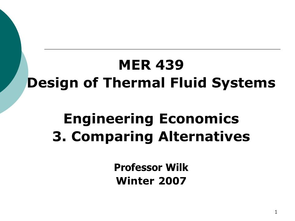 1 MER 439 Design of Thermal Fluid Systems Engineering Economics 3.