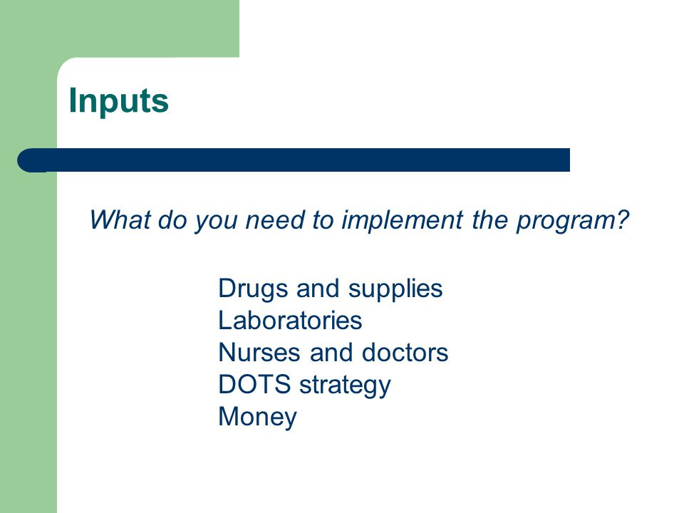 Inputs What do you need to implement the program.