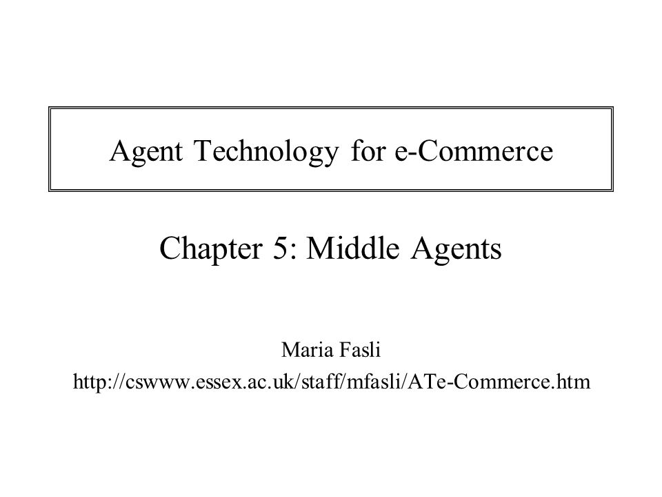 Agent Technology for e-Commerce Chapter 5: Middle Agents