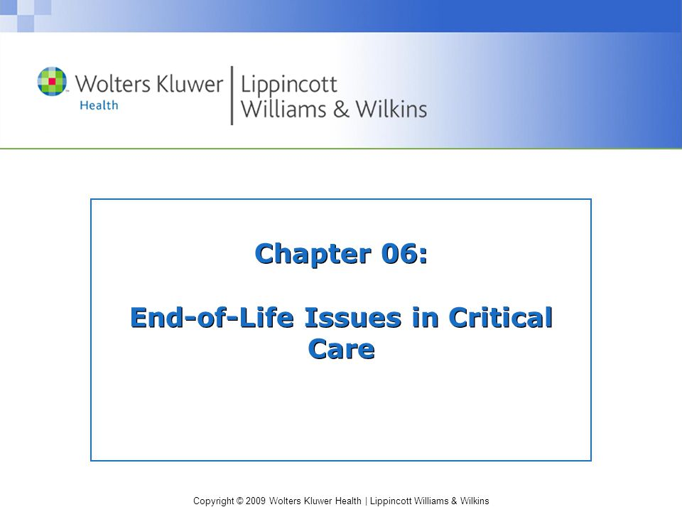 Copyright © 2009 Wolters Kluwer Health | Lippincott Williams & Wilkins Chapter 06: End-of-Life Issues in Critical Care