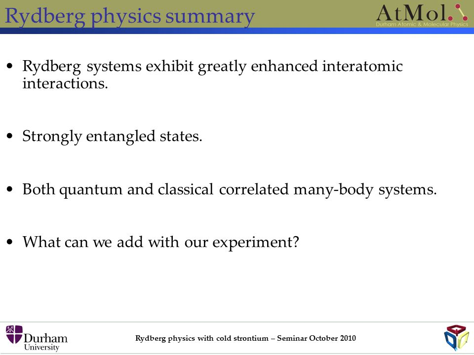 Rydberg physics with cold strontium – Seminar October 2010 Rydberg physics summary Rydberg systems exhibit greatly enhanced interatomic interactions.