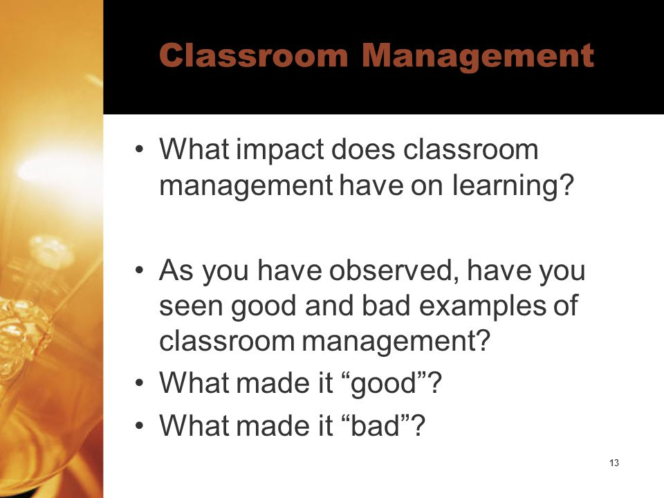 13 Classroom Management What impact does classroom management have on learning.