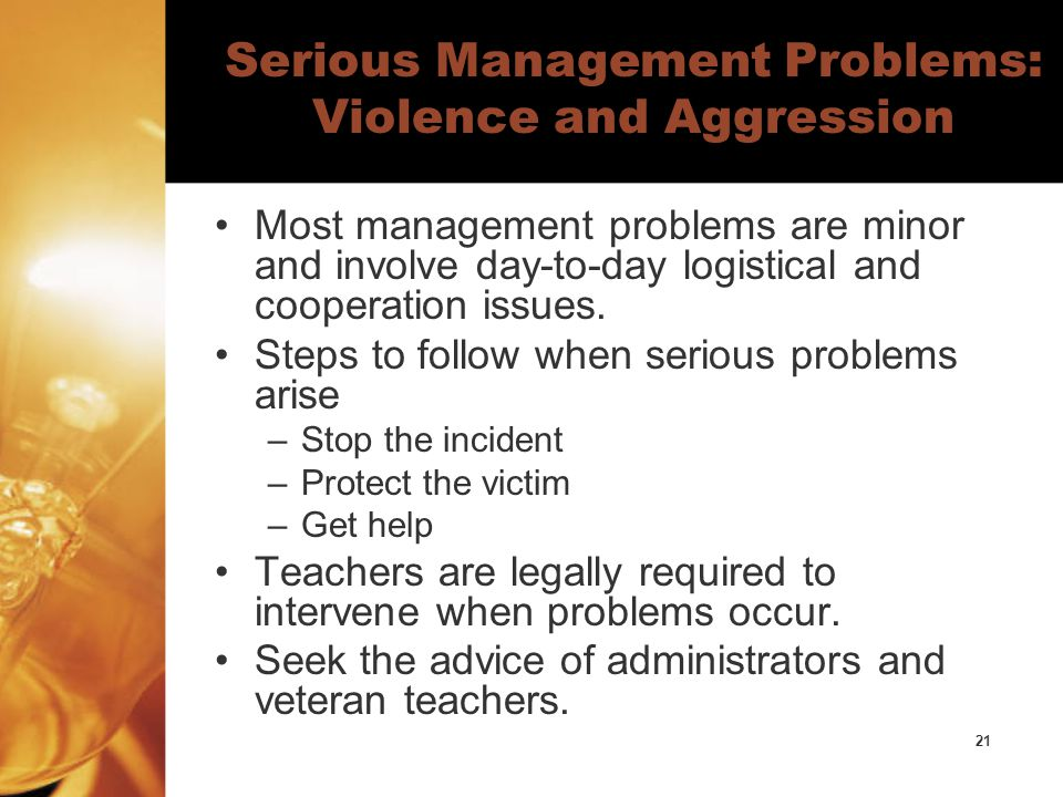 21 Serious Management Problems: Violence and Aggression Most management problems are minor and involve day-to-day logistical and cooperation issues.