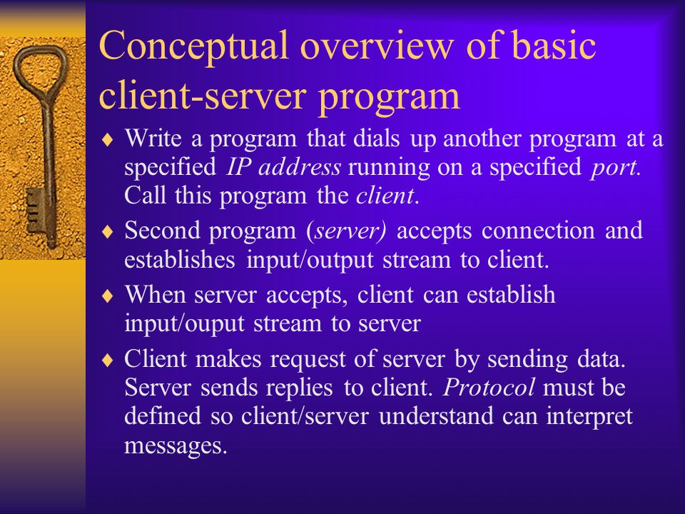 Conceptual overview of basic client-server program  Write a program that dials up another program at a specified IP address running on a specified port.