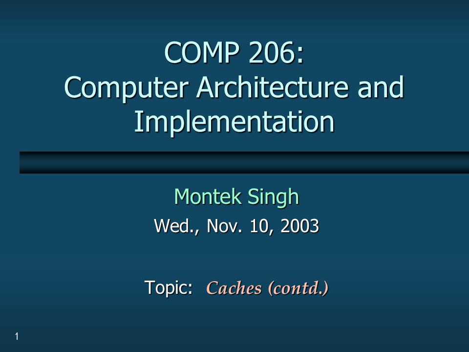 1 COMP 206: Computer Architecture and Implementation Montek Singh Wed., Nov.