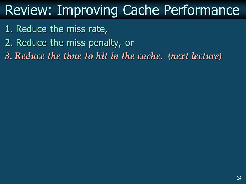 24 Review: Improving Cache Performance 1. Reduce the miss rate, 2.