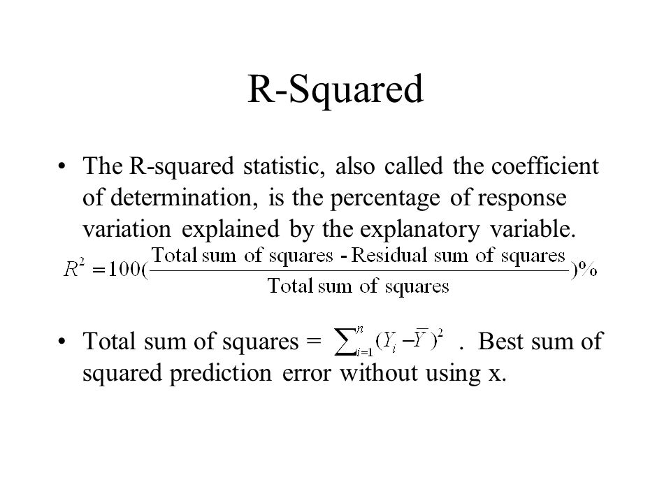 R-Squared The R-squared statistic, also called the coefficient of determination, is the percentage of response variation explained by the explanatory variable.