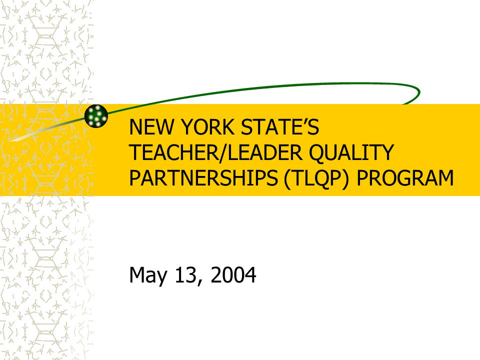 NEW YORK STATE'S TEACHER/LEADER QUALITY PARTNERSHIPS (TLQP) PROGRAM May 13, 2004