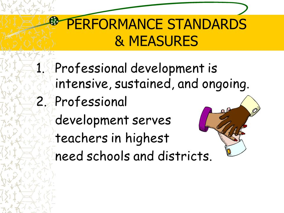 PERFORMANCE STANDARDS & MEASURES 1.Professional development is intensive, sustained, and ongoing.