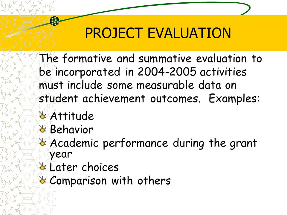 PROJECT EVALUATION The formative and summative evaluation to be incorporated in activities must include some measurable data on student achievement outcomes.
