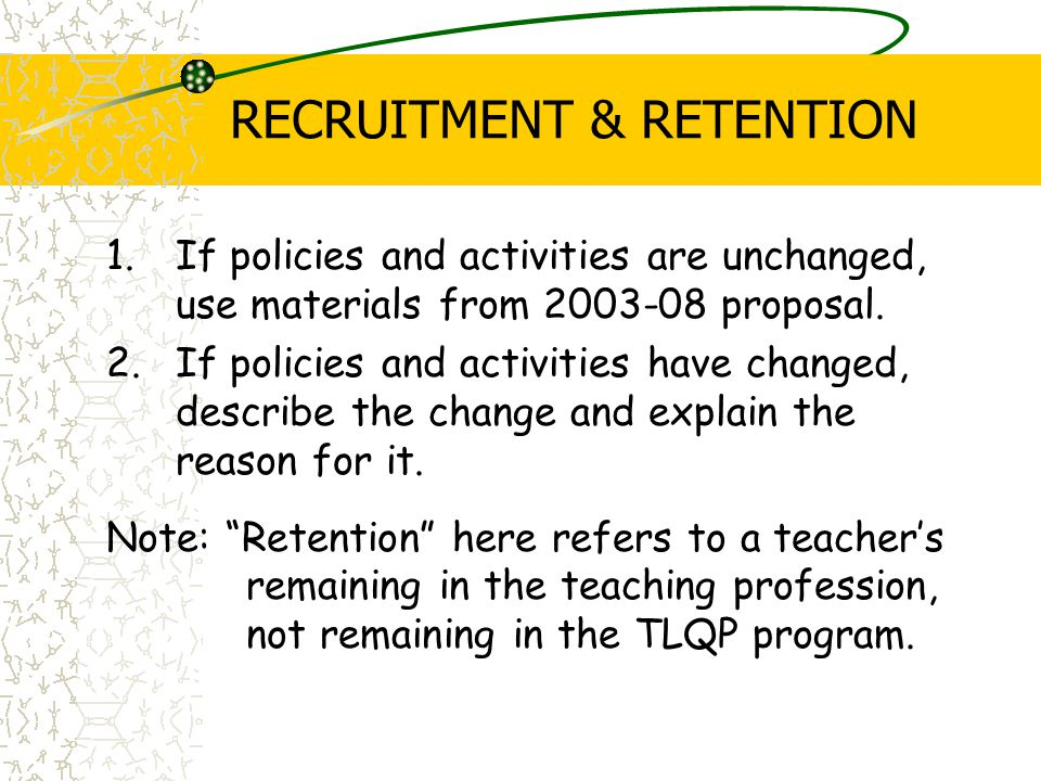 RECRUITMENT & RETENTION 1.If policies and activities are unchanged, use materials from proposal.
