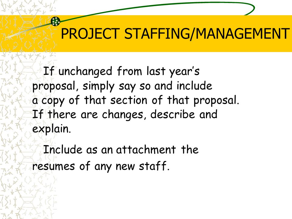 PROJECT STAFFING/MANAGEMENT If unchanged from last year's proposal, simply say so and include a copy of that section of that proposal.