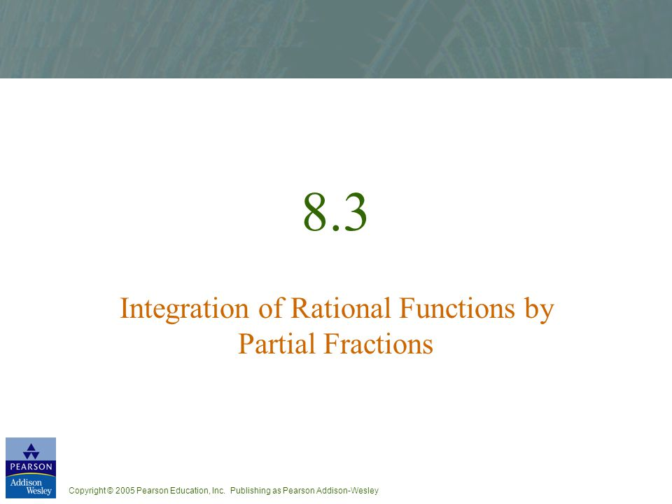 8.3 Integration of Rational Functions by Partial Fractions