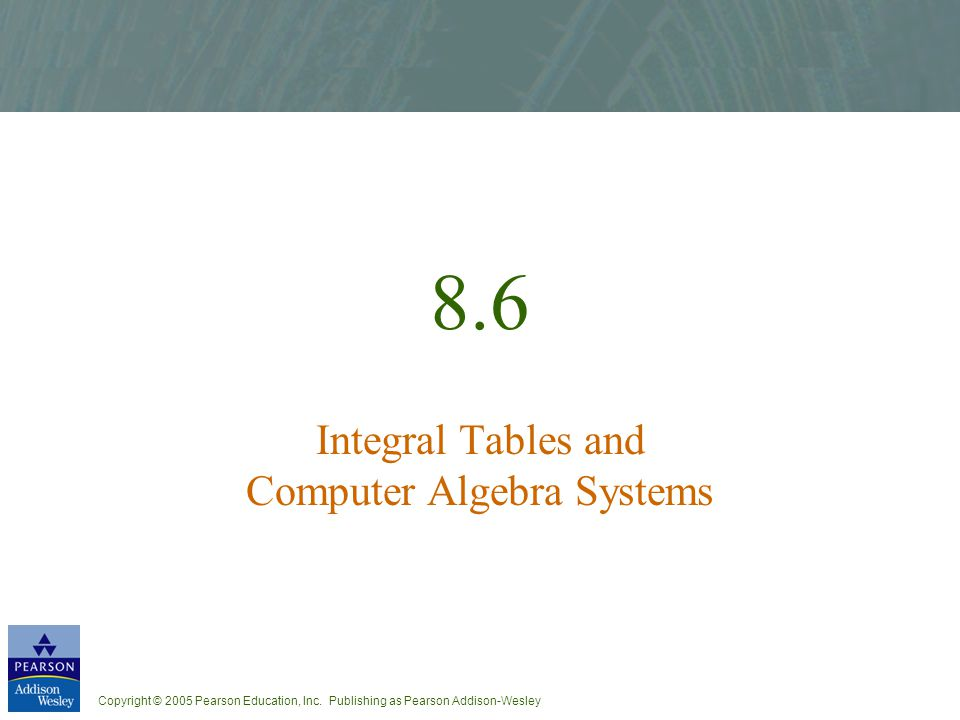 8.6 Integral Tables and Computer Algebra Systems