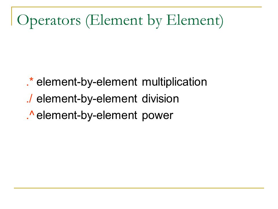 Operators (Element by Element).*element-by-element multiplication./element-by-element division.^element-by-element power