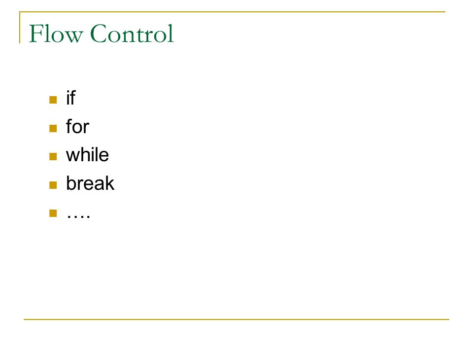 Flow Control if for while break ….