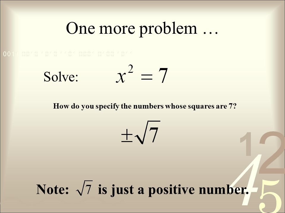 One more problem … Solve: How do you specify the numbers whose squares are 7.