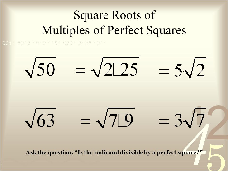 Square Roots of Multiples of Perfect Squares Ask the question: Is the radicand divisible by a perfect square