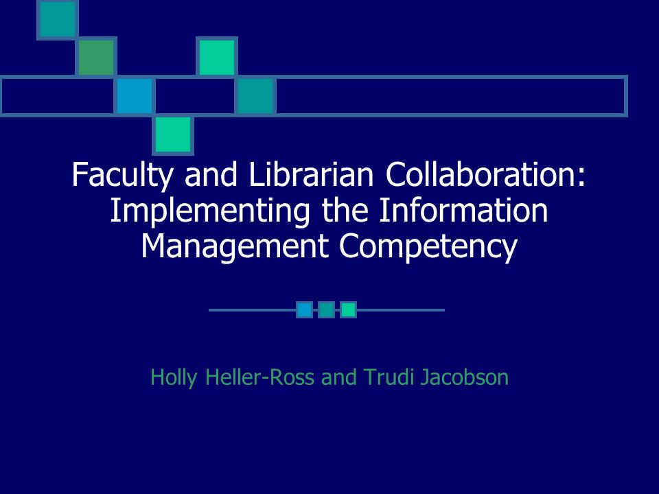 Faculty and Librarian Collaboration: Implementing the Information Management Competency Holly Heller-Ross and Trudi Jacobson