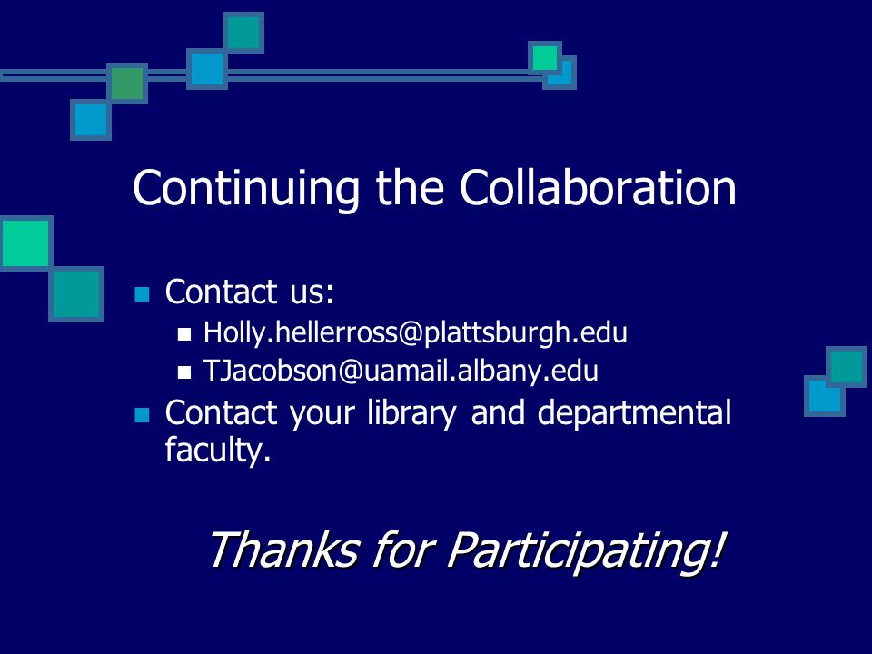 Continuing the Collaboration Contact us:  Contact your library and departmental faculty.