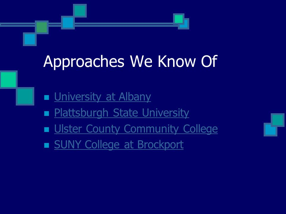 Approaches We Know Of University at Albany Plattsburgh State University Ulster County Community College SUNY College at Brockport