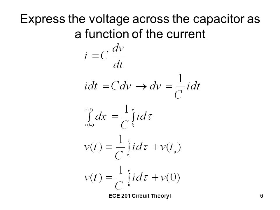 ECE 201 Circuit Theory I6 Express the voltage across the capacitor as a function of the current