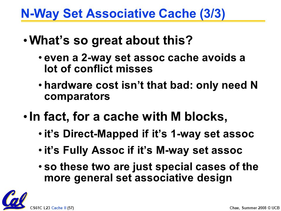 CS61C L23 Cache II (57) Chae, Summer 2008 © UCB N-Way Set Associative Cache (3/3) What's so great about this.