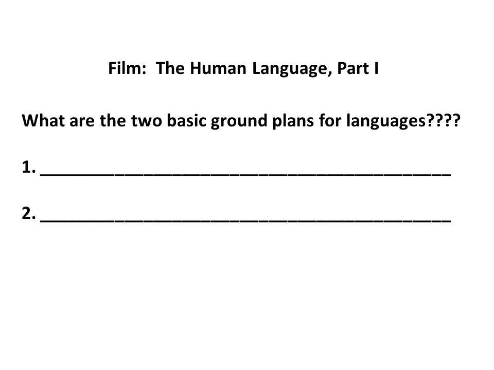 Film: The Human Language, Part I What are the two basic ground plans for languages .