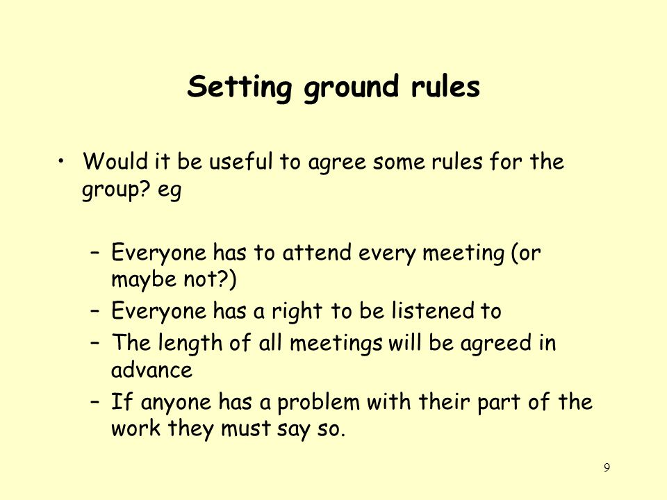 9 Setting ground rules Would it be useful to agree some rules for the group.