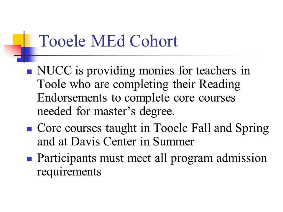 Tooele MEd Cohort NUCC is providing monies for teachers in Toole who are completing their Reading Endorsements to complete core courses needed for master's degree.