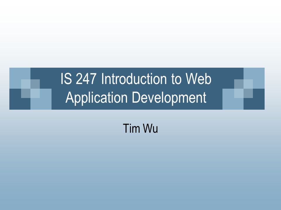 IS 247 Introduction to Web Application Development Tim Wu