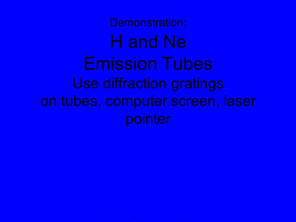 © 2005 Pearson Education Inc., publishing as Addison-Wesley Demonstration: H and Ne Emission Tubes Use diffraction gratings on tubes, computer screen, laser pointer